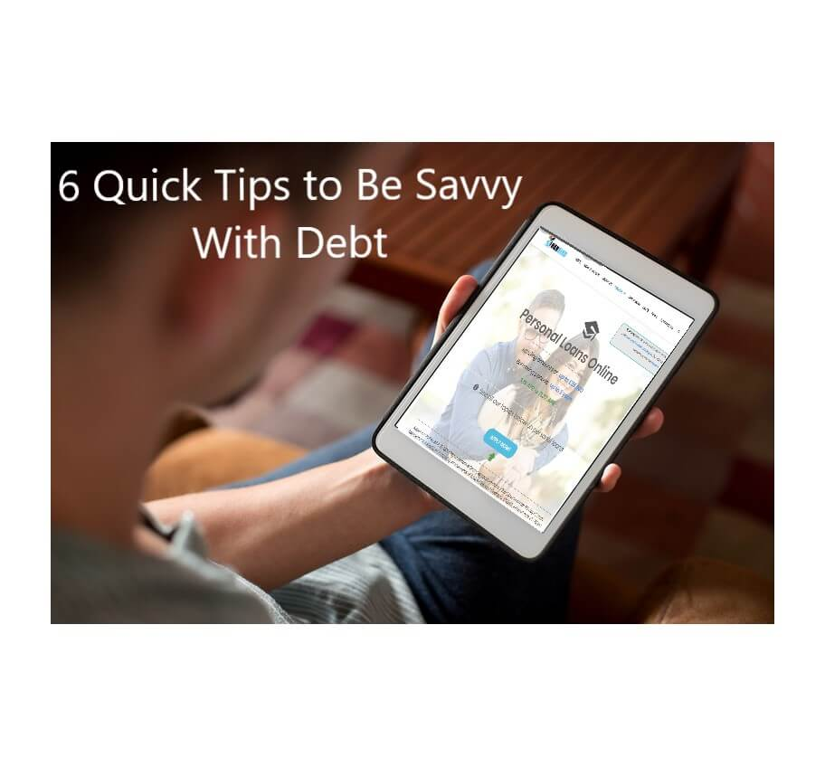 6 Quick Tips to Be Savvy With Debt