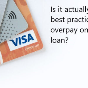 Is it actually best practice to overpay on a loan?